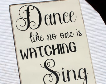 "distressed handpainted & stenciled solid wood sign ""Dance like no one is Watching. Sing like no one is Listening."""""