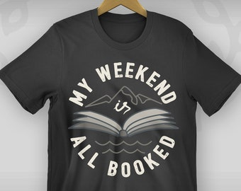 My Weekend is All Booked Shirt. Mountain Shirt. Gifts for Librarian. Gifts for Book Lover. Bookish Gift. Teacher Gifts. Literary Gifts