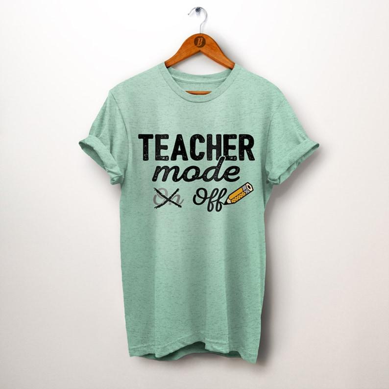 e56a34bbf34f9 Teacher mode off. Last Day of School. Teacher Appreciation. End of Year  Gift. Teacher Shirt. Teacher Life. Teacher Summer. Teacher T-shirt
