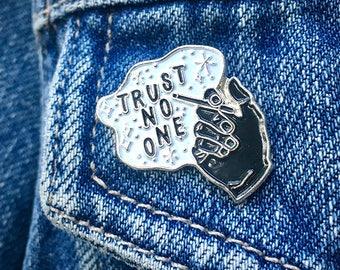Trust No One Enamel Pin