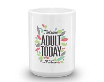 I don't wanna adult today - Mug