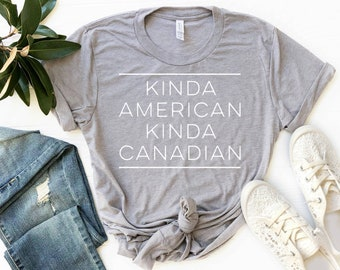 c67e15a5 Kinda American Kinda Canadian Shirt / Expat Shirt / Dual Citizen Apparel /  Funny Expatriate Top / Citizenship Gift / Unisex Premium Tee