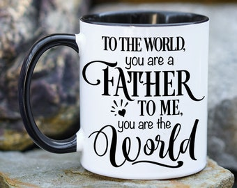 To the world you are a father, to me you are the world, Dad Mug, Customizable Father's Day, Mug from kids, Father's Day Mug, gift for dad