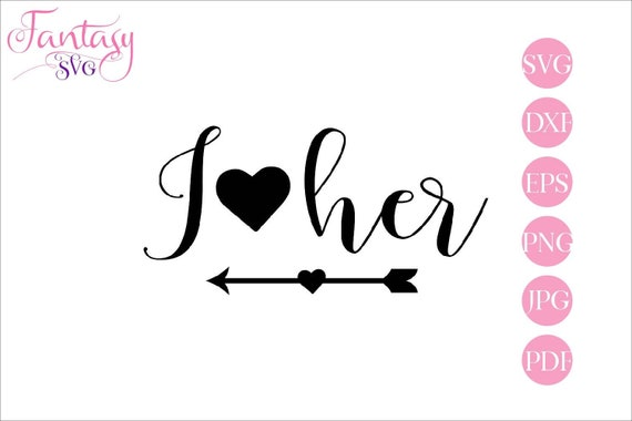 I Love Her Svg Cut Files Cricut Cameo Crafters Cutting Design Valentines Day Love Day Proposal Wedding Engagement Arrow Hearts Be My By Fantasy Cliparts Catch My Party