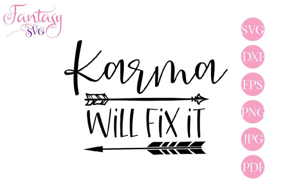 Karma Will Fix It Sarcastic Svg Cricut Cut Files Funny Quotes Sarcasm Phrase Cutter Machine Spiritual Sayings Prayer Meditation Happ By Fantasy Cliparts Catch My Party