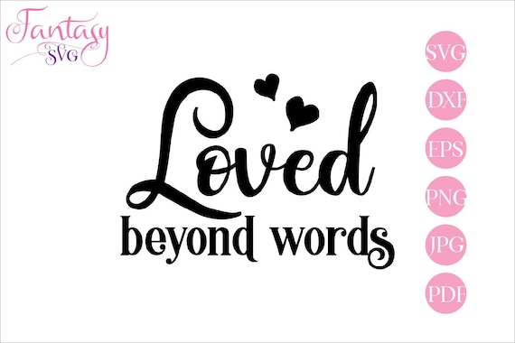 Loved Beyond Words Svg Cut File Crafter Cricut Cameo Cutter Rest In Peace Memorial Clipart Loss Of Family Inspirational Quotes Sympat By Fantasy Cliparts Catch My Party