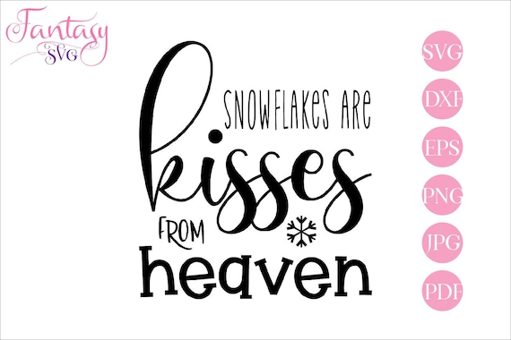 Snowflakes Are Kisses From Heaven Memorial Svg Religious Christian Memory Of Family Brother Sister Son Dad Mom Daughter Sympathy Gift By Fantasy Cliparts Catch My Party
