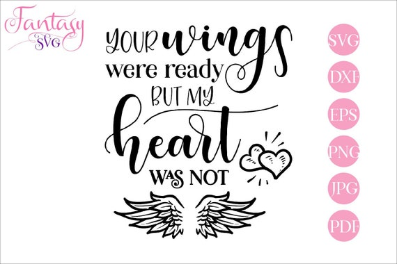 Your Wings Were Ready But My Heart Was Not Memorial Svg In Loving Memory Deep Condolences Child Baby Loss Brother Sister Mom Dad Son By Fantasy Cliparts Catch My Party