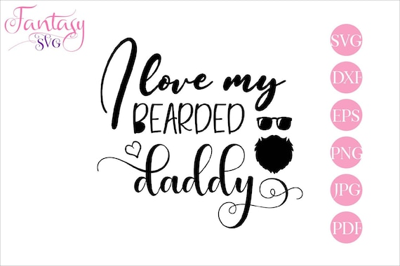 Free See more ideas about shirt designs, svg, tshirt designs. I Love My Bearded Daddy Svg Cut Files Cricut Fathers Day Beard Glasses Funny Sayings Files For Cameo Fuzzy Papa Dad T Shirt Design By Fantasy Cliparts Catch My Party SVG, PNG, EPS, DXF File