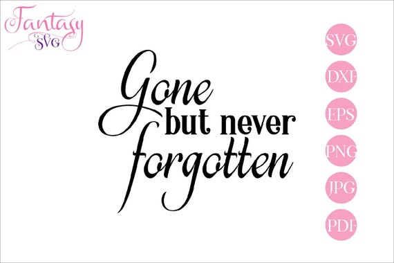 Gone But Never Forgotten Svg File Cut Files Cricut Angel Heaven Inspirational Quotes Memorial Sympathy In Loving Memory Rest In Peace By Fantasy Cliparts Catch My Party