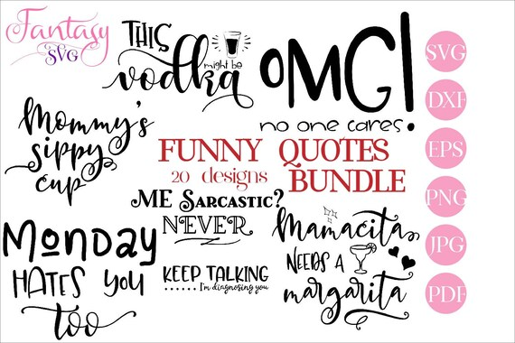 Funny Quotes Svg Bundle Vector Me Sarcastic Never Omg No One Cares Karma Will Fix It Keep Talking Im Diagnosing You Because I Said So By Fantasy Cliparts Catch My Party