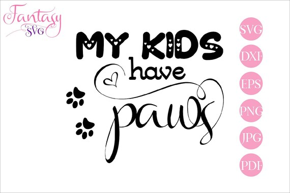 My Kids Have Paws Svg Cut File Dxf Silhouette Cricut Animal Vector Eps Dogs Dog Puppy Pup Puppies Paw Kitty Cat Clipart Mug T Shirt D By Fantasy Cliparts Catch My