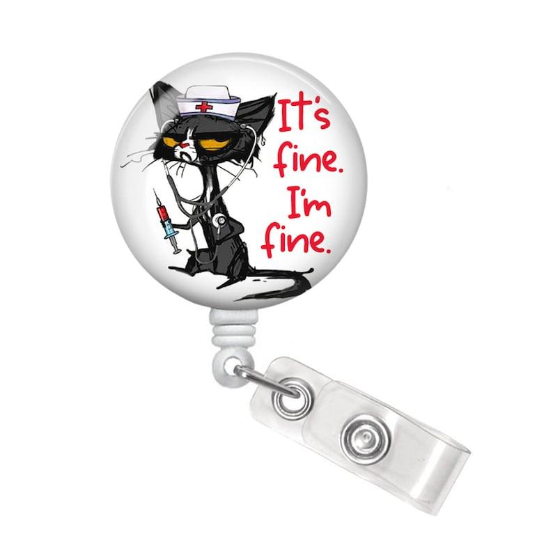 It/'s Fine I/'m Fine Badge Reel Cat Nurse Badge Reel Funny Badge Holder Nurse Badge Reel It/'s Fine Badge Reel Funny Badge Reel