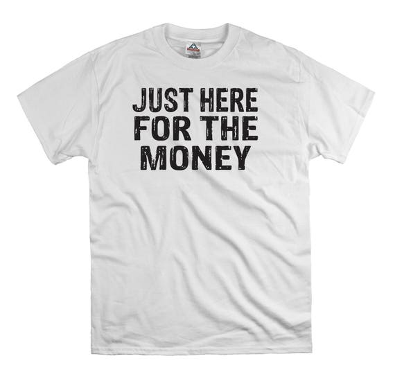 Just here for the money t shirt tee shirt gift dad fathers   Etsy a7e94c0c8e65