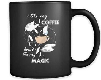 I Like My Coffee How I like My Magic black ceramic 11oz mug