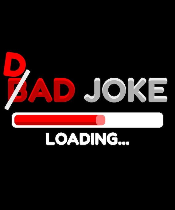 Dad Jokes Bad Joke Funny Father Apparel
