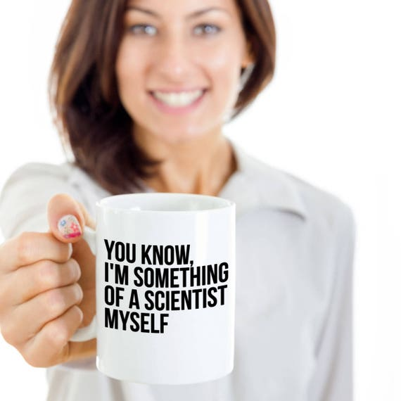 you know i m something of a scientist myself mug funny etsy
