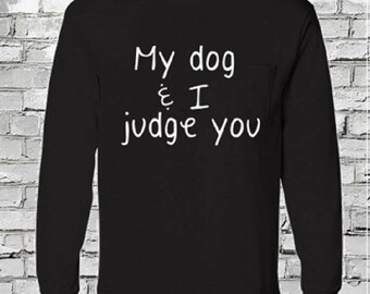abee92b4a MY dog and I JUDGE YOU*funny dog shirt/large breed short/small breed shirt/matching  animal and owner shirts/funny matching pet shirts