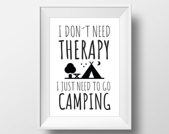 Travel Quote Print, Travel Poster,  I Dont Need Therapy I Just Need To Go Camping, Travel Decor, Outdoor Lover, Instant Digital Download