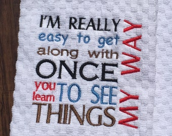 I'm easy to get along with, see things my way...Hand Towel