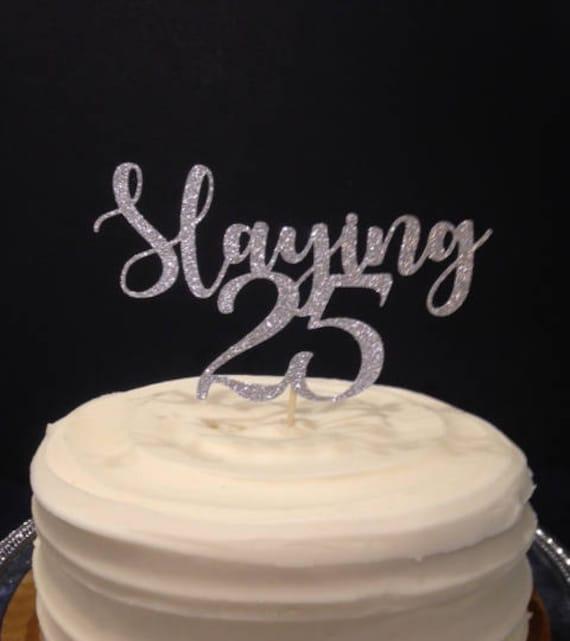 25 Birthday Cake Topper SLAYING ANY AGE