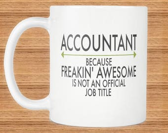 Freakin Awesome Accountant Mug Gift ~Because Freakin Awesome Is Not An Official Job Title ~ Mugs With Funny Sayings