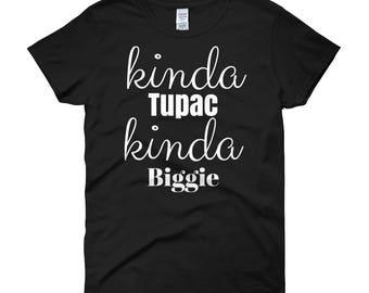 4a71959b1 Kinda Tupac Kinda Biggie Women's Tee