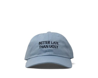 ede5495cb7870 Better Late than Ugly Dad Hat