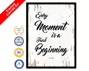 3e69e6dfc891 Every Moment Is A Fresh Beginning T.S. Eliot Quote Saying Famous Author  Canvas Framed Print Wall Office Gift Ideas Home Decor Decorative Art