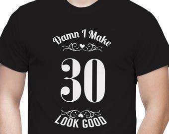 Damn I Make 30 Look Good T-shirt 30th BIRTHDAY tshirt Men New