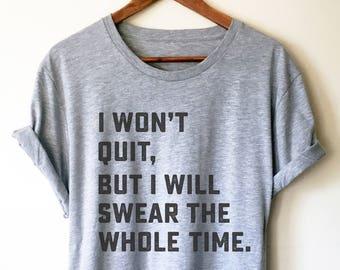 16f7ee0310 I Won't Quit But I Will Swear The Whole Time Unisex Shirt - Running shirt, Marathon  shirt, Funny running shirt, Workout Shirt, Fitness shirt