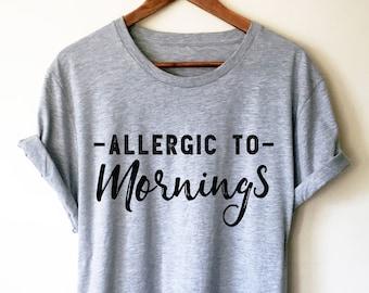 6bcf46cbd Allergic To Mornings Unisex Shirt - Nap shirt | Lazy girl shirts | Lazy day  tshirt | Lazy day shirt | Brunch shirt | Napping shirt