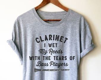 81e06526 Clarinet I Wet My Reeds With The Tears Of Bass Players Unisex Shirt - Clarinet  Shirt | Clarinet player | Clarinet gift | Bass clarinet