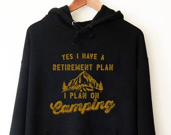 Yes I Have A Retirement Plan I Plan On Camping Hoodie - camping hoodie, camping sweatshirt, camping gift, hiking shirt , vintage, mountain