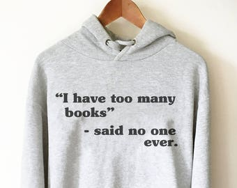 I Have Too Many Books Hoodie - book lover hoodie - book lover gift - reading shirt - book lover gifts - bookworm gift - bibliophile