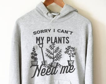 Sorry I Can't My Plants Need Me Hoodie - Gardener hoodie, Gardening shirt, Gardening gift, Gardener gift, Gift for gardener, Nature shirt