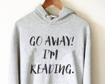 Go Away! I'm Reading Hoodie - Book lover hoodie - Book lover gift - Reading shirt - Book lover gifts - Bookworm gift - Bibliophile