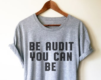 b7df4a2ed1 Be Audit You Can Be Unisex Shirt - Auditor Shirt, Auditor Gift, Accountant  Shirt, Accountant Gift, Accounting Gift, CPA gift, Tax Season