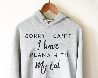 Sorry I Can't I Have Plans With My Cat Hoodie - Cat Shirt, Cat Lover Gift, Cat TShirt, Cat Mom, Cat Shirt Men, Funny Cat Shirt