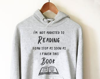I'm Not Addicted To Reading Hoodie - Book lover hoodie, Book lover gift, Reading Shirt, Book lover gifts, Bookworm gift, Bibliophile