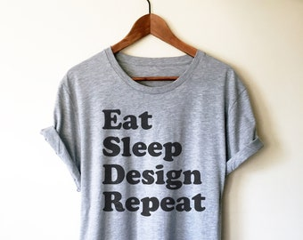 69be05c54 Eat Sleep Design Repeat Unisex Shirt - Interior Designer Shirt