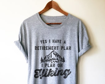 933a1ad61 Yes I Have A Retirement Plan I Plan On Hiking Unisex Shirt - Hiking Shirt,  Mountain Shirt, Hiker Shirt, Gift For Hiker, Walking Shirt