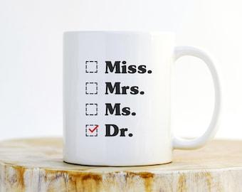 Miss. Mrs. Ms. Dr. Mug - Phd Graduation gift, Doctor Gift For Her, Funny Doctor T-Shirt, Unique Doctor Mug, Medical Student Gift,  Phd Gift