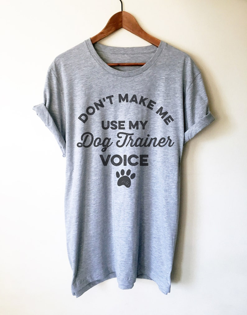 b356f47b Don't Make Me Use My Dog Trainer Voice Unisex Shirt Dog | Etsy