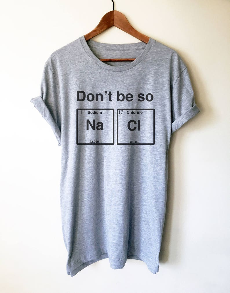 5a9e2ccf Don't Be So Salty Unisex Shirt Chemistry shirt Science   Etsy
