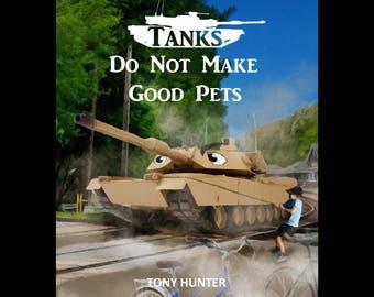 Tanks Do Not Make Good Pets Children's Book