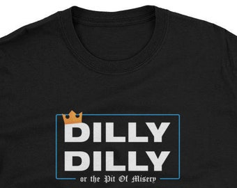 b26ef078a Dilly Dilly or the pit of misery funny t-shirt