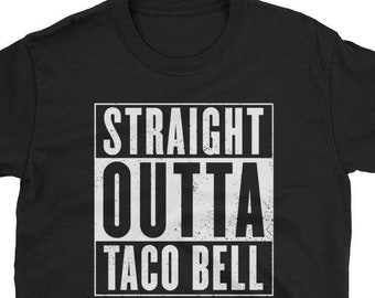 8bb68cc5e Straight Outta Taco Bell Short-Sleeve Unisex T-Shirt