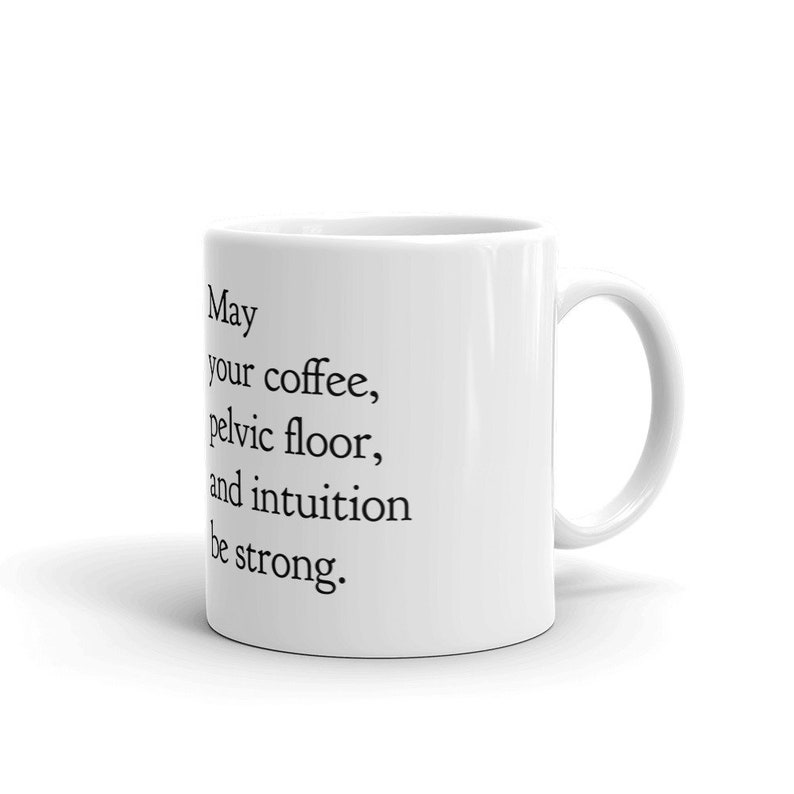May Your Coffee Pelvic Floor and Intuition Be Strong Funny New Mom Midwife  Birth Doula Mug