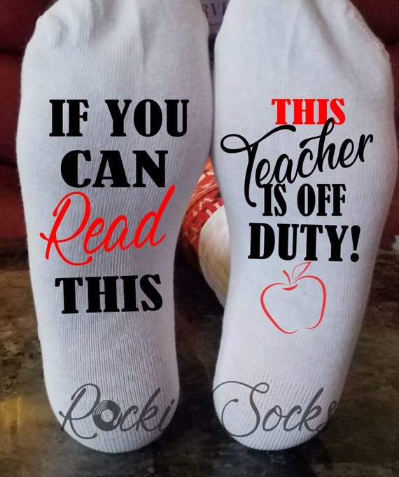 This Teacher is Off Duty Socks Personalized Teacher Socks Teacher Appreciation Gifts Custom Teacher Gifts If you can read this